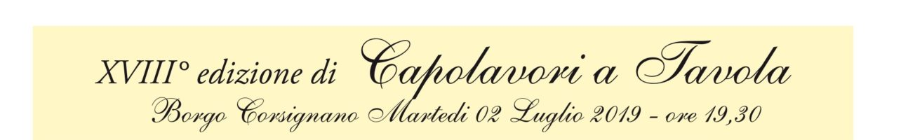 XVIII° Edizione di: CAPOLAVORI A TAVOLA